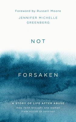 Image for Not Forsaken: A Story of Life After Abuse: How Faith Brought One Woman From Victim to Survivor