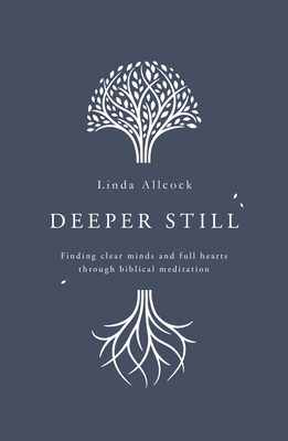 Image for Deeper Still: Finding Clear Minds and Full Hearts through Biblical Meditation