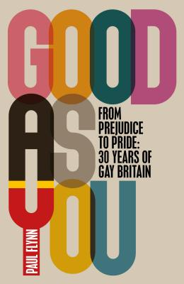Image for GOOD AS YOU : FROM PREJUDICE TO PRIDE : 30 YEARS OF GAY BRITAIN