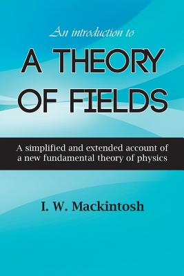 Image for An Introduction to A Theory of Fields