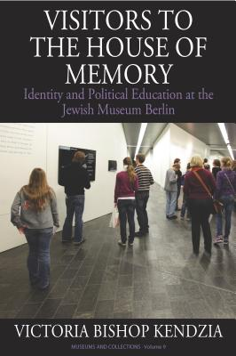 Image for Visitors to the House of Memory: Identity and Political Education at the Jewish Museum Berlin (Museums and Collections)