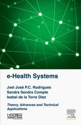 e-Health Systems: Theory and Technical Applications, Rodrigues, Joel J.P.C.; Sendra Compte, Sandra; D�ez, Isabel de la Torre