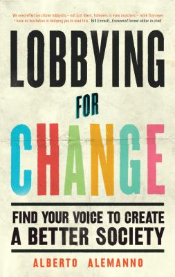 Lobbying for Change: Find Your Voice to Create a Better Society, Alemanno, Alberto