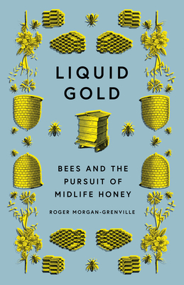 Image for Liquid Gold: Bees and the Pursuit of Midlife Honey