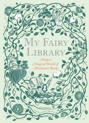 Image for My Fairy Library: Make a Magical World of Miniature Books  (Miniature Library Set, Library Making Kit, Fairytale Stories)
