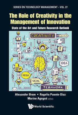Image for Role of Creativity in the Management of Innovation, The: State of the Art and Future Research Outlook (Series on Technology Management)