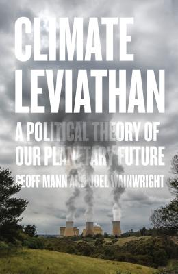 Image for Climate Leviathan: A Political Theory of Our Planetary Future