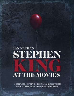 Image for STEPHEN KING AT THE MOVIES: A COMPLETE HISTORY OF THE FILM AND TELEVISION ADAPTATIONS FROM THE MASTE