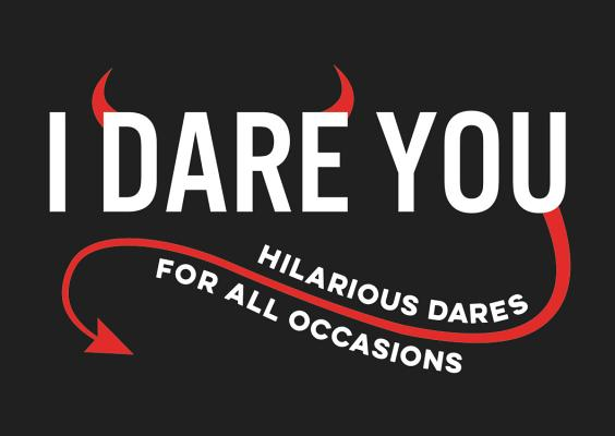 Image for I Dare You: HILARIOUS DARES FOR ALL OCCASIONS