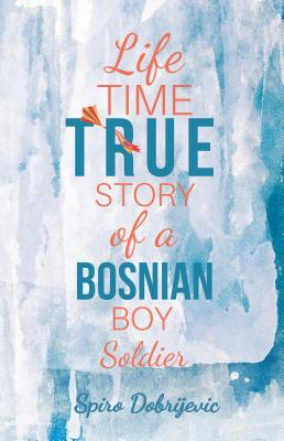 Image for Lifetime True Story of a Bosnian Boy Soldier