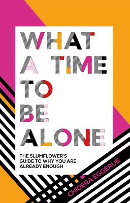 Image for What a Time to Be Alone: The Slumflower's Guide to Why You Are Already Enough