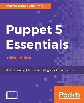 Image for Puppet 5 Essentials - Third Edition: A fast-paced guide to automating your infrastructure
