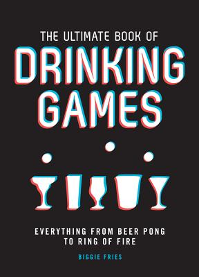 Image for The Ultimate Book of Drinking Games: Everything from Beer Pong to Ring of Fire