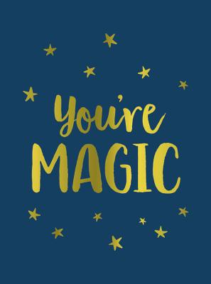 Image for You're Magic: Uplifting Quotes and Spellbinding Statements to Affirm Your Inner Power