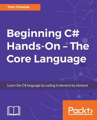 Beginning C# 7 Hands-On - The Core Language, Owsiak, Tom