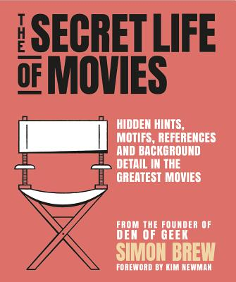 Image for Secret Life of Movies: Hidden Hints, Motifs, References and Background Detail in the Greatest Movies