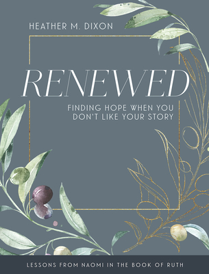Image for Renewed - Women's Bible Study Participant Workbook with Leader Helps: Finding Hope When You Dont Like Your Story