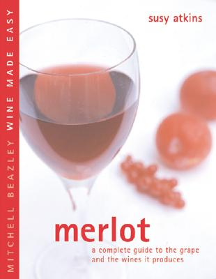 Image for MERLOT : A COMPLETE GUIDE TO THE GRAPE A