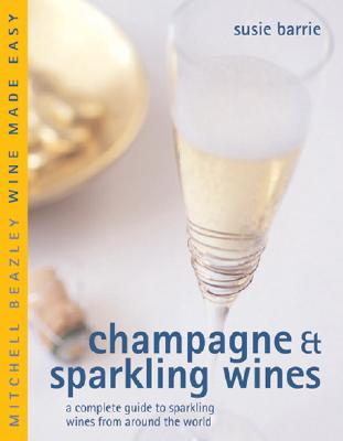 Image for Champagne & Sparkling Wines: A Complete Guide to Sparkling Wines from Around the World (Mitchell Beazley Wine Made Easy)