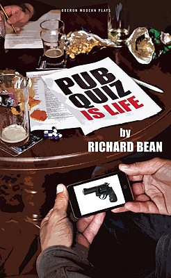 Pub Quiz Is Life (Oberon Modern Plays), Bean, Richard