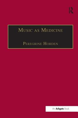 Image for Music As Medicine: The History of Music Therapy Since Antiquity (Music & Medicine)