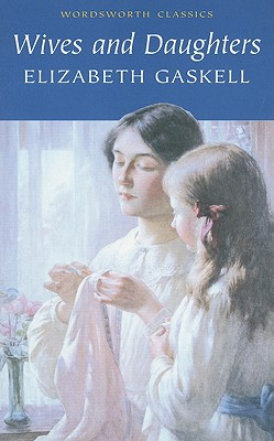 Wives and Daughters (Wordsworth Classics), Elizabeth Gaskell