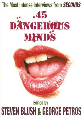 .45 Dangerous Minds: The Most Intense Interviews From Seconds Magazine, Blush, Steve; Petros, George