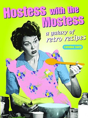 Image for Hostess with the Mostest: A Galaxy of Retro Recipes
