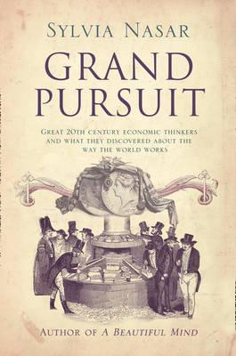 Image for Grand Pursuit: Great 20th Century Economic Thinkers and What They Discovered about the Way the World Works