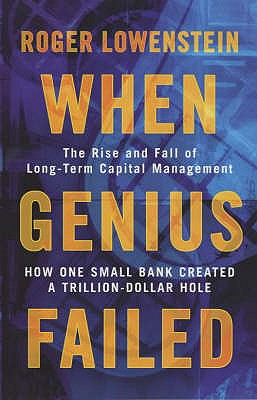 When Genius Failed : The Rise and Fall of Long-Term Capital Management, Lowenstein, Roger