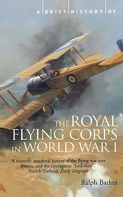 A Brief History of the Royal Flying Corps in World War One (Brief Histories), BARKER, Ralph