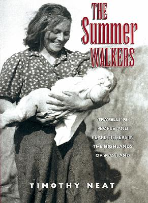 The Summer Walkers: Travelling People and Pearl-Fishers in the Highlands of Scotland, Neat, Timothy