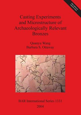 Image for Casting Experiments and Microstructure of Archaeologically Relevant Bronzes (BAR International Series)