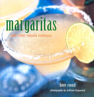 Margaritas and Other Tequila Cocktails, BEN REED, WILLIAM LINGWOOD