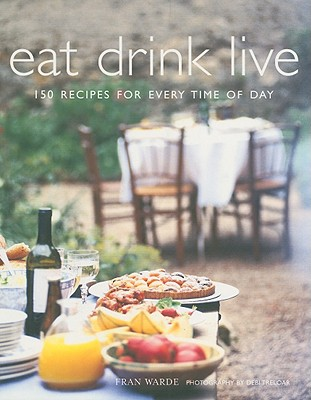 Image for Eat Drink Live: 150 Recipes For Every Time Of Day