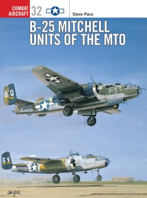 B-25 Mitchell Units of the MTO, Steve Pace; Jim Laurier