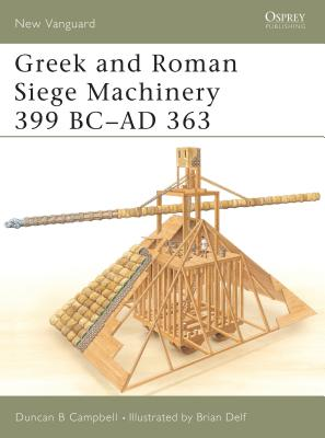 Image for Greek and Roman Siege Machinery 399 BC?AD 363 (New Vanguard)