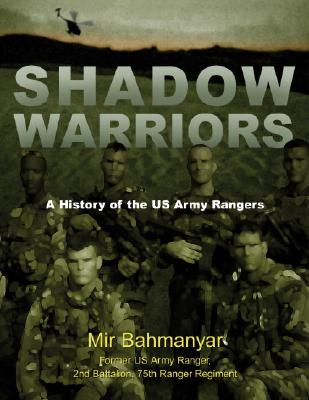 Shadow Warriors: A History of the US Army Rangers, Bahmanyar, Mir