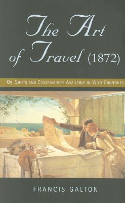 Image for ART OF TRAVEL (1872), THE OR, SHIFTS AND CONTRIVANCES AVAILABLE IN WILD COUNTRIES