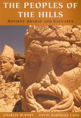 The Peoples of the Hills: Ancient Ararat and Caucasus, Burney, Charles;Lang, David Marshall
