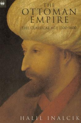 Ottoman Empire : The Classical Age 1300-1600, HALIL INALCK, HALIL INALCIK
