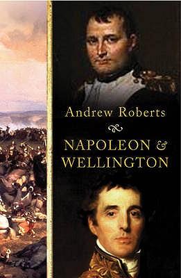 Napoleon and Wellington, Andrew Roberts
