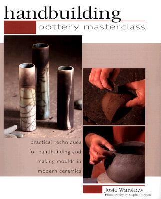 Image for Pottery Masterclass:Handbuilding: Practical Techniques for Handbuilding and Making Molds in Modern Ceramics
