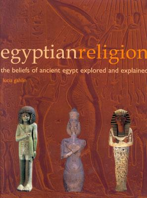 Image for Egyptian Religion: The Beliefs of Ancient Egypt Explored and Explained