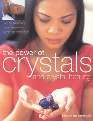 The Power of Crystals & Crystal Healing, Lilly, Simon