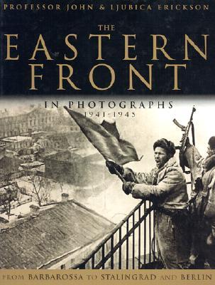 The Eastern Front in Photographs 1941-1945, John, Professor & Erickson, Ljubica