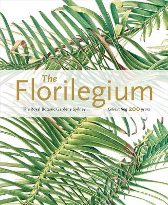 Image for The Florilegium: The Royal Botanic Gardens Sydney: Celebrating 200 Years