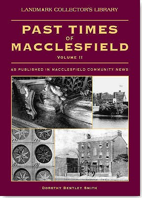 Past Times of Macclesfield as Published in Macclesfield Community News Volume II, Bentley-Smith, Dorothy