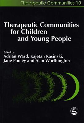 Image for Therapeutic Communities for Children and Young People (Therapeutic Communities, 10)