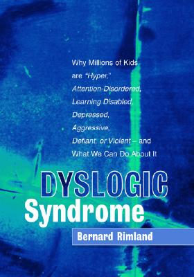 Image for Dyslogic Syndrome: Why Millions of Kids are 'Hyper', Attention-Disordered, Learning Disabled, Depressed, Aggressive, Defiant, or Violent--and What We Can Do About It